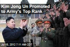 Kim Jong Un Promoted to Army's Top Rank