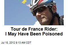 Tour de France Rider: I May Have Been Poisoned
