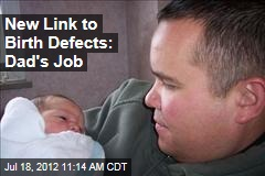 New Link to Birth Defects: Dad's Job