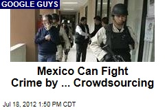 Mexico Can Fight Crime by ... Crowdsourcing