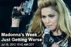 Madonna's Week Just Getting Worse