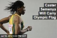 Caster Semenya Will Carry Olympic Flag