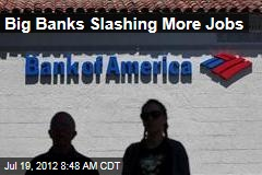 Big Banks Slashing More Jobs