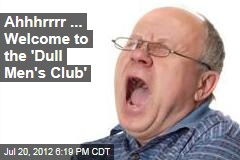 Ahhhrrrr ... Welcome to the 'Dull Men's Club'