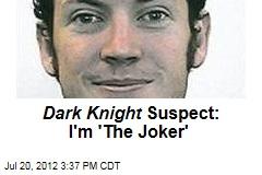 Dark Knight Killer: I'm 'The Joker'