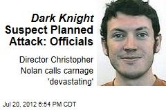 Dark Knight Suspect Planned Attack: Officials