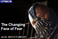 The Changing Face of Fear