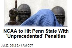 NCAA to Hit Penn State With 'Unprecedented' Penalties