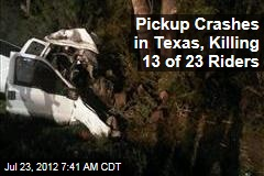 Pickup Crashes in Texas, Killing 13 of 23 Riders