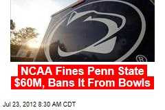 NCAA Fines Penn State $60M, Bans It From Bowls