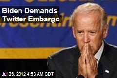 Biden Demands Twitter Embargo