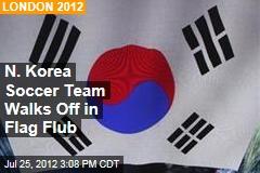 N. Korea Soccer Team Walks Off in Flag Flub
