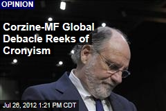 Corzine-MF Global Debacle Reeks of Cronyism
