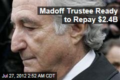 Madoff Trustee Ready to Repay $2.4B