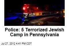 Police: 5 Terrorized Jewish Camp in Pennsylvania