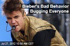 Bieber's Bad Behavior Bugging Everyone