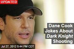 Dane Cook Jokes About Dark Knight Shooting