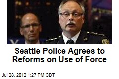 Seattle Police Agrees to Reforms on Use of Force