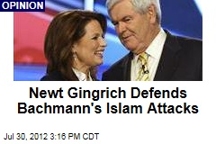 Newt Gingrich Defends Bachmann's Islam Attacks