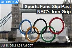 Sports Fans Slip Past NBC's Iron Grip