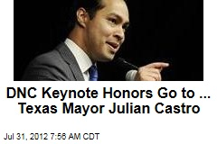 DNC Keynote Honors Go to ... Texas Mayor Julian Castro