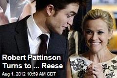 Robert Pattinson Turns to ... Reese