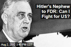 Hitler's Nephew to FDR: Can I Fight for US?