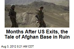 Months After US Exits, the Tale of Afghan Base in Ruin