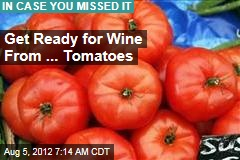Get Ready for Wine From ... Tomatoes