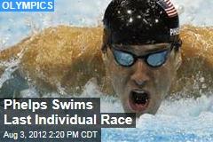 Phelps Swims Last Individual Race