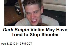 Dark Knight Victim May Have Tried to Stop Shooter