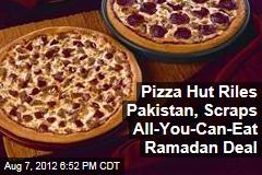Pizza Hut Riles Pakistan, Scraps All-You-Can-Eat Ramadan Deal