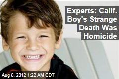 Experts: Calif. Boy's Strange Death Was Homicide