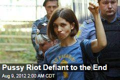 Pussy Riot Defiant to the End