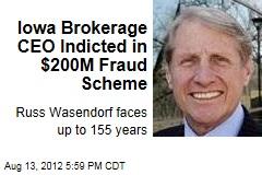 Iowa Brokerage CEO Indicted in $200M Fraud Scheme