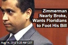 Zimmerman Nearly Broke, Wants Floridians to Foot His Bill