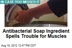 Antibacterial Soap Ingredient Spells Trouble for Muscles