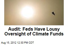 Audit: Feds Have Lousy Oversight of Climate Funds