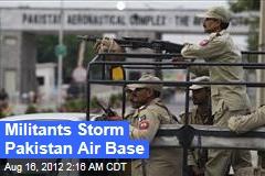 Militants Storm Pakistan Air Base