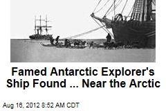 Famed Antarctic Explorer's Ship Found ... Near the Arctic