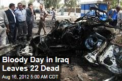 Bloody Day in Iraq Leaves 22 Dead