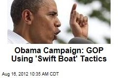 Obama Campaign: GOP Using 'Swift Boat' Tactics