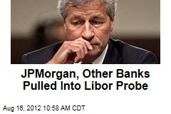 JPMorgan, Other Banks Pulled Into Libor Probe