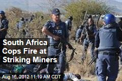 South Africa Cops Fire at Striking Miners