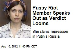 Pussy Riot Member Speaks Out as Verdict Looms