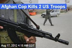 Afghan Cop Kills 2 US Troops