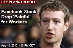 Facebook Stock Drop 'Painful' for Workers