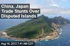 China, Japan Trade Stunts Over Disputed Islands