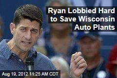 Ryan Lobbied Hard to Save Wisconsin Auto Plants