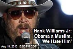 Hank Williams Jr: Obama a Muslim, 'We Hate Him'
